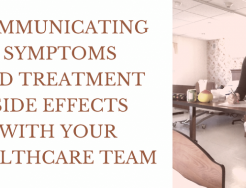 How to Communicate Symptoms and Treatment Side Effects with your Healthcare Team
